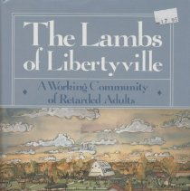 """Image of HV3006.I3 U57 1990 - Book: """"The Lambs of Libertyville"""" by Tim Unsworth, published by Contemporary Books: Chicago. """"A working community of retarded adults."""" By Tim Unsworth, with a forward by Betty Ford. ; about Lambs Farm, a small complex staffed by Mentally Retarded Adults"""