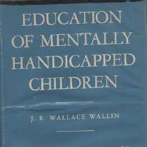 "Image of LC4661 .W3 - Book: ""Education of Mentally Handicapped Children"" by J. E. Wallace Wallin, an educator from the Southbury Training School in Connecticut, published by Harper and Brothers: New York."