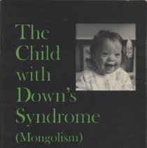 """Image of RJ506.M6 S57 - Book: """"The Child with Down's Syndrome (Mongolism)"""" by David W. Smith and Ann Asper Wilson, published by W. B. Saunders Company: Philadelphia.  Written as an instructional guide for parents, physicians, and any others."""