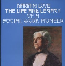 """Image of HV28 .L68 L57 2003 - Book: """"Maria M. Love:  The Life and Legacy of a Social Work Pioneer"""" by Karen Berner Little. Describe the Life of a Buffalo social work pioneer with many images and Illustrations."""
