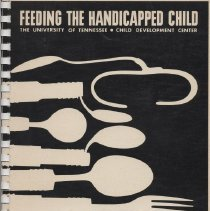"Image of HQ 784.H3 S56 - Book, bound: ""Feeding the Handicapped Child"" by The University of Tennessee Child Development Center.  A compilation of papers from Nutrition Workshops given at the Child Development Center.  Edited by Mary Ann Harvey Smith, Ph.D."