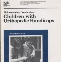 """Image of LC4031 .M285 1978 vol.5 - Book: """"Mainstreaming Preschoolers: Children with Orthopedic Handicaps."""" Project Head Start. By Shari Stokes, Kieran, Frances Partridge Connor, Caren Saaz Von Hippel, and Sherry Harris Jones. A Guide for Teachers, Parents and Others Who Work with Orthopedically Handicapped Preschoolers. One of a series of eight books. U.S. Dept. of Health and Human Services."""