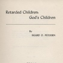 """Image of BV4012.3 .P45 1960 - Book: """"Retarded Children:  God's Children"""" by Sigurd D. Petersen, published by Westminster Press: Philadelphia.  Psychiatric Chaplain at Parsons State Hospital and Training Center, in Parsons Kansas."""