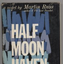 """Image of PZ4.R957 Hal - Book: """"Half Moon Haven"""" by Martin Russ. Historical fiction about an institution for the mentally retarded. From dust jacket, """"Half Moon Haven is a sprawling state institution which shelters, or conceals, a vast tribe of mentally retarded children. It is the setting for Martin Russ's first novel, a novel written with the same magical originality and brilliantly developed personal style that characterized The Last Parallel. The dramatic core of this novel is the story of Delaney, a young attendant who hopes to resist-and perhaps to change singlehandedly-the atmosphere of violence about him. It is Mr. Russ's very special gift to be able to tell with tenderness a story steeped in cruelly, to find a wild kind of off-center humor in unexpected places. Some of the most remarkable dialogue to be found in current fiction is this most remarkable book by an acute, compassionate-and, at all times, interesting-young writer."""""""