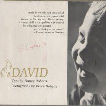 """Image of HQ773.7 .R6 1968 - Book: """"David"""" by Nancy Roberts and Bruce Roberts. A parents story of a baby with Down Syndrome; with photographs. From jacket, """"The relationship of mother to child is the setting for this work in which Mrs. Roberts so skillfully describes her feeling toward her mongoloid child.... Our experiences in counseling parents of mentally handicapped children make it apparent that a volume such as this would be helpful both in preparing parents for guidance and in sustaining them though the difficult period of acceptance and adjustment.- from the Preface by James J. Thomas, M.D., and Harold O. Goodman, Ph.D."""""""