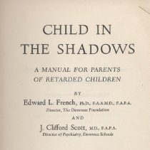 """Image of HQ773.7 .F7 1960 2 - Book: """"Child in the Shadows"""" by Edward L. French and J. Clifford Scott, published by J.B. Lippincott Company: Philadelphia, copyright 1960.  A manual for parents of retarded children."""