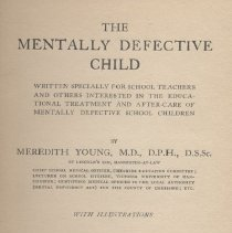 "Image of LC4601 .Y87 - Book: ""The Mentally Defective Child""  by Meredith Young, published by Paul B. Hoeber: New York, copyright 1916.  Includes training and education along with legislation in the UK and illustrations; ex-libris McLean Hospital Medical Library."