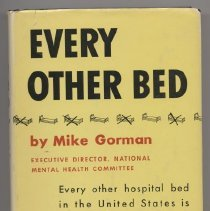 Image of RC443 .G6 - Book: Every Other Bed by Mike Gorman the executive director of the National Mental Health Committee; published by The World Publishing Company: Cleveland, New York; 1956.  Regarding the number of mental illnesses in the United States.