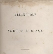 "Image of Book: ""Melancholy and its Musings"" by Albert Langdon Elwyn (though not listed in book) and was published in Philadelphia for the author.  It is a book of verse from the Founder and Board member and in 1870 was elected President of a School in Pennsylvania."