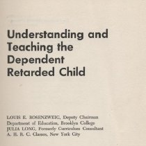 "Image of LC4601 .R6 - Book: ""Understanding and Teaching the Dependent Retarded Child"" by Louis E. Rosenzweig and Julia Long; published by the Educational Publishing Corporation: Darien Connecticut.   Includes chapters on the plans and procedures for various skills."