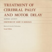 """Image of RJ496. C4 L43 1983 - Book: """"Treatment of Cerebral Palsy and Motor Delay"""" by Sophie Levitt, with foreword by Mary D. Sheridan. Cleat exposition of the principles and practical aspects of treatment of the Cerebral Palsied child. This is an essential """"bench book"""" for all physiotherapist who treat children with Cerebral Palsy.  Blackwell Scientific Publications Oxford London Edinburgh Boston Melbourne"""