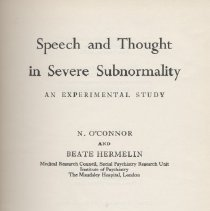 Image of RJ506.M4 O3 1963 - Speech and Thought in Severe Subnormality An Experimental Study N. O'Connor and Beate Hermelin Medical Research Council, Social Psychiatry Research Unit Institute of Psychiatry The Maudsley Hospital., London A Pergamon Press Book The MacMillan Co