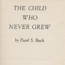 """Image of HV897.N5 V56 2 - Book: """"The Child Who Never Grew"""" by Pearl S. Buck.  A confessional.  About a woman raising her mentally retarded daughter. The John Day Company  New York"""