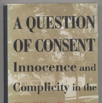"""Image of KF224.A73 L38 1994 - Book: """"A Question Of Consent : Innocence and Complicity in the Glen Ridge Rape Case"""" By Peter Laufer On back, """"A Question of Consent offers a probing investigation of a shocking rape case - one involving issues of sexual consent and social privilege - that became a feminist cause celebre."""""""