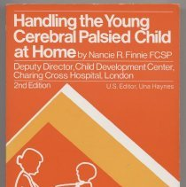 Image of RJ496.C4 F55 1975 - Handling the Young Cerebral Palsied Child at Home by Nancie R. Finnie , Deputy Director, Child Development Center, Charing Cross Hospital, London 2nd Edition  U.S. Editor, Una Haynes A Plume Book U.S. Edition Copyright 1975