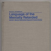 Image of RC570 .L36 - Language of the Mentally Retarded Edited by  Richard L. Schiefelbusch , Ph.D. NICHD - Mental Retardation Research Centers Series  The edited proceedings of a conference sponsored by the National Institute of Child Health and Human Development and hosted by the University of Kansas Bureau of Child Research, Lawrence, Kansasm February 16-18, 1970. Technical Editor, Robert K. Hoyt, Jr.