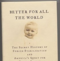 Image of HQ755.5.U5 B78 2006 - Better For All The World The Secret History of Forced Sterilization And America's Quest for Racial Purity  Harry Bruinius