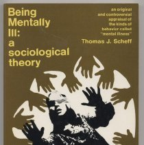 "Image of RC455 .S25 - Book: ""Being Mentally Ill: Sociological Theory"" by Thomas J. Scheff.  An original and controversial appraisal of the kinds of behavior called ""mental illness."""
