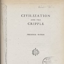 Image of HV3011 .W3 1930 - Civilization and the Cripple by Frederick Watson.  Includes sections, The Historical Background, The Influence of the War on the Cripple, Education and Training of the Cripple, The American Scheme, Prevention and Rehabilitation, and Limitations of Social Service.