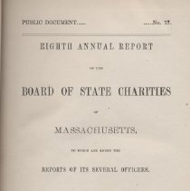 Image of HV88 .M4 1872 - Public Document ....   ...No.17 Eighth Annual Report Of The Board Of State Charities of Massachusetts To Which Are Added The Reports Of Its Several Officers. January, 1872 Boston: Wright & Potter, State Printers,  79 MIlk Street (Corner of Federal). 1872