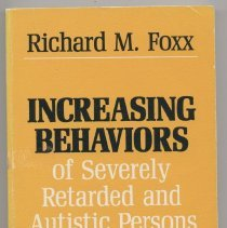 Image of RC570 .F684 1982 - Increasing Behaviors of Severely Retarded and Autistic Persons By Richard M. Foxx Includes chapters on Behavioral Objectives, Learning Environment, and the Development of Lasting Problems.