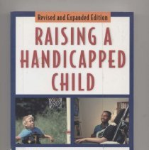 """Image of HQ759.913 .T48 2000 - Book: """"Raising a Handicapped Child: A Helpful Guide for Parents of the Physically Disabled"""" By Charlotte E. Thompson. """"This compassionate book goes beyond the usual advice for finding good medical treatment and schooling for the disabled. Topics include coping with a devastating diagnosis and dealing with family and friends, scheduling personal time for parents and siblings, having fun with other children, surviving adolescence, and coping with terminal illness. Friendly and frank, with no sermons, this book can enrich the lives of parent and child."""""""