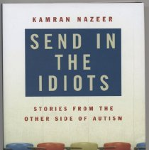 "Image of RC553.A88 N39 2006 - Book: ""Send In The Idiots : Stories from the Other Side of Autism."" By Kamran Nazeer. From Publishers Weekly Nazeer, a successful British government policy adviser, was diagnosed early on with autism; he now seeks out the fate of his four autistic at his former New York City school."