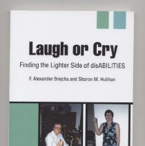 """Image of Book: """"Laugh or Cry: Finding the Lighter Side of disABILITIES.""""  by F. Alexander Brejcha and Sharon M. Hulihan. Contains humorous essays and anecdotes. Part one: Funny at the Time, Part two:  Funny/Frustrated. Part three: Laugh of Cry,and Part Four:  Funny, if over 18."""