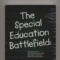 """Image of Book: """"The Special Education Battlefield: A Guide to Due Process Hearing and Other Tools of Effective Advocacy."""" By Andrew Cuddy. """"Resources for parents and lay advocates, The Special Education Battlefield is becoming the foremost reference book in use for parents and lay advocates who are hoping to gain the best services and benefits for children with disabilities."""""""