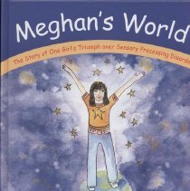 "Image of RJ506.S44 R46 2006 - Book: ""Meghan's World: The Story of One Girl's Triumph over Sensory Processing Disorder."" Written by Diane M. Renna, Illustrated by Regina Stark, with illustrations by Meghan Renna.  ""the true story of one girls triumph over Sensory Processing Disorder. The Story validates children's feelings and offers parents and teachers a look into the world of a child suffering SPD."""