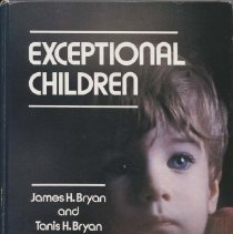 """Image of HQ773.5 .B72 1982 - Exceptional Children"""" by James H. Bryan and Tanis H Bryan. Includes chapter on intelligence testing. Learning disabilites mental retardation, emotional and behavior disorder, hearing impaired children, physical handicaps, and remedaton."""