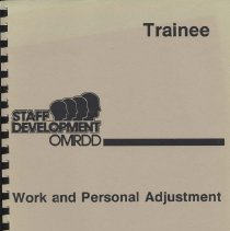 Image of Booklet with beige cover. Trainee Manual. Staff Development OMRDD: Work and Personal Adjustment. New York State Office of Mental Retardation and Developmental Disabilities. Arthur Y. Webb, Commissioner