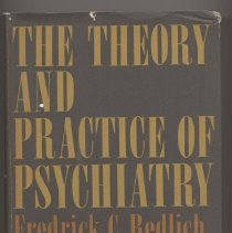 """Image of RC454 .R4 1966 - Book: """"The Theory And Practice Of Psychiatry"""" [by] Fredrick C. Redlich and Daniel X. Freedman. """"Offering an overview-and a point of view -this comprehensive, up to date guide to the broad range of practices and theories of modern psychiatry explores both the defined boundaries and the frontiers, both the well-established approaches and the unsolved clinical and research problems."""""""