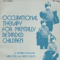Image of RJ506.M4 C63 1976 - Occupational Therapy for Mentally Retarded Children : guidelines for occupational therapy aides and certified occupational therapy assistants / Mildred Copeland, Lana Ford, Nancy Solon.