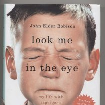 Image of RC553.A88 R635 2007 - Look Me In The Eye: my life with Asperger's / John Elder Robison.