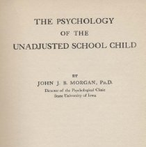 Image of BF721 .M73 - The Psychology of the Unadjusted School Child , by John J. B. Morgan.