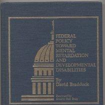 Image of RC570.5.U6 B73 1987 - Federal Policy Toward Mental Retardation And Developmental Disabilities/ by David Braddock. Foreword by Senator Bob Dole