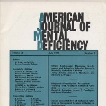 Image of RC326 .A415 1973 - American Journal of Mental Deficiency Volume 78 , No. 1 , pp.  1-116  July 1973 Ethnic Background, Measured Intelligence, and Adaptive Behavior Scores in Mentally Retarded Children...by Jerry Adams, Eranell I. McIntosh, and Barbara L. Weade...1 Diagnostic-Prescriptive Perceptual Training with Mentally Retarded Children...by David A. Sabatino, James E. Ysseldyke, and Joan Woolston....7 Social Acceptability of Retarded Children in Nongraded Schools Differing in Architecture...by Jay Gottlieb and Milton Budoff...15 Cognitive Training for the EMR Child: Situational Problem Solving and Planning...by Dorothea M. Ross and Sheila A. Ross....20 Below-Average Intelligence and Mental Retardation...by Kristina Granat and Sven Granat....27 Predicting Performence Criteria of Institutional Aides by Erich P. Prien and Robert H. Cassel.....33 Counting and Tracking of Sequential Visual Stimuli by EMR and Intellectually Average Children by Donald H. Thor.......41  Hyperactive and Nonhyperactive Institutionalized Retarded Residents by Larry W. Talkington and W. Oran Hutton.....47  One-Trail Learning of Intellectually Average and Retarded Children under Three Methods of Presentation: Storage and Retrieval by John J. Winters, Jr. and Diane R. Goettler............51 Shifts in Conceptual Thinking by Organically and Familial Retarded Adolescents and Adults by Ruth F. Deich.......59 Visual Discrimination Learning in Familial Retarded and Nonretarded Children by Gerald E. Grun and Berthold Berg........63 Effects of Brain-Injury and Other Subject Characteristics on Paired-Associate Performence under Paragraph Elaboration by James E. Turnure, Sharon N. Larsen, and Martha L. Thurlow.......70 Adaptive Behavior and Measured Intelligence in the Classification of Mental Retardation by Jerry Adams....77  Information Processing in Familially Retarded and Nonretarded Children by Gerald E. Gruen and John Korte......82  Visual Defect Does Not Produce Stereotyped Movements by G