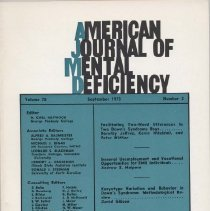Image of RC326 .A415 1973 -  American Journal of Mental Deficiency Volume  78 , No. 2 , pp.  117-239  September 1973    Facilitating Two-Word Utterances in Two Down's Syndrome Boys...by Dorothy Jeffree, Kevin Wheldall, and Peter Mittler...117 General Unemployment and Vocational Opportunities for EMR Individuals...by Andrew S. Halpern..123 Karyotype Variation and Behavior in Down's Syndrome: Methodological Review...by  David Gibson..128 Issues in Behavior Modification with Mentally Retarded Persons...by Alan E. Kazdin......134 Social Acceptance of EMR Children During Overt Behavioral Interactions by: Jay Gottlieb and Joyce E. Davis......141  WISC Short Forms with Mentally Retarded Children by: A.J. Finch, Jr., T.H. Ollendick and F.W. Ginn.....144 Abbreviated Forms of the WAIS by: Robert M. Tipton and Lee H. Stroud....150 Nature of Stuttering in a Mentally Retarded Population by: Ann Head Chapman and Eugene B. Copper.....153 Facilitation of Class Inclusion among Mentally Retarded Children by: Stanley J. Vitello.......158 Outerdirectedness in EMR Boys and Girls by: James E. Turnure. ....163 Theoretical Multidimensional Model of Institutional Administration for Retarded Persons by: Gary V. Sluyter.....171  Verbal Control and Intradimensional Transfer of Discrimination Learning in Mentally Retarded vs. Intellectually Average Subjects by: Harold Lobb and Rosemary Childs.......182 Overt Verbalization and the Coninued Production of Effective Elaborations by EMR Children by: Susan Embretson Whitely and Arthur M. Taylor......193 Developmental Problems and Dental Morphology by: William C. Goodwin, Jr. and Marilyn T. Erickson......199 Severely Retarded Children in Quebec: Prevalence, Causes and Care by: Alison D. McDonald......205 Discrimination Learning of Retarded Children as a Function of Positive Reinforcement and Response Cost by: Lawrence M. Harris and Joseph Tramontana........216  BRIEF REPORTS Special-Class Placement and Suggestibility of Mentally Retarded Children by: 