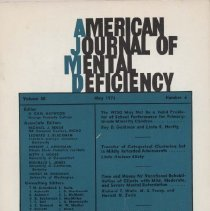 """Image of RC326 .A415 1976 - American Journal of Mental Deficiency Volume 80  , No. 6 , pp.  583-692  May 1976 The WISC May Not Be a Valid Predictor of School Performance for Primary-Grade Minority Children...by Roy D. Goldman and Linda K. Hartig Transfer of Categorical Clustering Set in Mildly Retarded Adolescents...by Linda Hickson Bilsky Time and Money for Vocational Rehabilitation of Clients with Mild, Moderate, and Severe Mental Retardation...by Richard T. Walls, M. S. Tseng, and Harold N. Zarin Modifying Maternal Teaching Style: Effects of Task Arrangement on the Match-to-Sample Performance of Retarded Preschool-Age Children...by John W. Filler, Jr.  After the following place the pages:  Harting...583,Bilsky....588, Zarin.....585, Filler Jr....602 T and B Lymphocytes in Patientswith Down's Syndrome by Karen Reiser, Charles Whitcomb, Ken Robinson and Malcolm R. MacKenzie....613 Acquistion of concepts by TMR Children as a Functionof type of modeling, rule verbalization and Observer Gender by Alan J. Litrownik, Louis R. Franzini, and Glenyth L. Tuner......620 Assessment of the Physical Work Capacity of Institutionalized Mentally Retarded Males by A. Eugene Colmen, M.M. Ayoub, and Dennis W. Friedrich....629 Eye Moveements and Conservation Accomplisment of Mentally Retarded Patients by Brain Moores and G.W.B. Grant.........644 Life Expectany of Mentally Retarded Persons in Candian Institutions by T.R. Balakrishman and Lucille C. Wolf.....650 BRIEF REPORTS Utility of the Uzgiris and Hunt Scales of Sensorimotor Development with Sererly and Profoundly Retarded Children by James V. Kahn.....663 Sensory Reinforcement of eyeblink Rate in a Decorticate Hunman. By Thomas Deiker and Ralph D. Bruno.....665 Role-taking Ability and the Intrapersonal tacits of Retarded Children by Glenn G. Affleck....667 """"Education of Exceptional Children and Youth,"""" 3rd ed.,edited by William M. Cruickshank and G. Orville Johnson, reviewed by Ester H. Minkoff....671 """"The Clumsy Child: A Program """