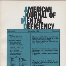 Image of RC326 .A415 1983 - American Journal of Mental Deficiency Volume 88 , No. 2 , pp.  125-237  September 1983  Adaption of Families with Mentally Retarded Children:  A Model of Stress, Coping, and Family Ecology...by Keith A. Crnic, William N. Friedrich, and Mark T. Greenberg Reciprocal Relationship between Home Enviroment and Development of TMR Adolescents...by Kazuo Nihira, C. Edward Meyers, and Iris T. Mink Influence of Selected Child Characteristics on Stress in Families of Handicapped Infants...by Paula J. Beckman Self-Preservation Ability and Residential Fire Emergancies...by Ann E. MacEachron and Matthew P. Janicki