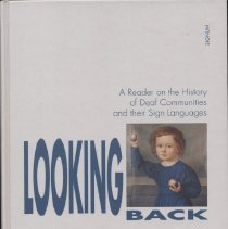 """Image of HV2367 .L66 1993 - Book:  """"Looking Back: A Reader on the History of Deaf Communities and their Sign Languages."""" Edited by Renate Fischer, Harlan Lane. International Studies on Sign Language and Communication of the Deaf Volume 20. Sections include, Deaf Biographies, Deaf Communities, Sign Language and Signed System, Deaf Education in the Context of Oralism, Issues Concerning medicalation, Sociology, and philosophy, and Methodological and Theoretical Issue of Deaf History."""
