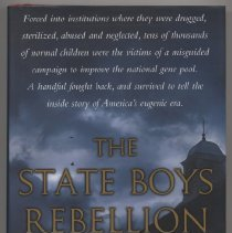 "Image of HV995.W262 W354 2004 2 - The State Boys Rebellion "" A Ture Story by Michael D' Antonio.  Forced into institutons where they were drugged sterillzed, abused and neglected, tens of thousands of nomal childen were the victim of misguded campaign to improve the national gene pool. A handful fought back, and survived to tell the inside story America's eugenic era. """