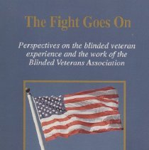 Image of HV1788 .B76 1994X - The Fight Goes On Perspectives on the blinded veteran experience and the work of the Blinded Veterans Association