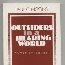 Image of HV2395 .H53 1980 - Outsiders in a hearing world: a sociology of deafness / Paul C. Higgins ; foreword by Robert A. Scott.