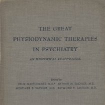 Image of RC480 .G7 1956 - The Great Physiodynamic Therapies In Psychiatry : An Historical Reappraisal Editors  Arthur M. Sackler , M.D., Mortimer D. Sackler, M.D., Raymond R. Sackler, M.D. , Felix Marti-Ibanez, M.D.  Articles originally appeared in the Journal of clinical and experimental psychopathology & quarterly review of psychiatry and neurology.