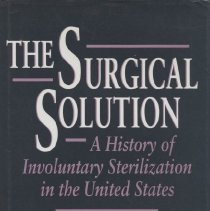 Image of HQ755.5.U5 R45 1991 - The Surgical Solution: A History of Involuntary Sterilization in the United States  by Philip R. Reilly , foreward by Gerald N. Grob