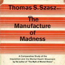 """Image of RC438 .S92 1970 - The Manufacture of Madness : A Comparative Study of the Inquisition and the Mental Health Movement by the author of """"The Myth of Mental Illness"""""""