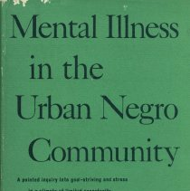 Image of RC451.5.N4 P35 1966 - Mental Illness in the Urban Negro Community : A pointed inquiry into goal-striving and stress in a climate of limited opportunity