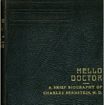 Image of HV3006.N7 R75 1936 - Hello Doctor , A Brief Biography of Charles Bernstein, M.D.  by James G. Riggs, Member Board of Visitors, Rome State School Printed and bound in the Roycroft Shops at East Aurora , New York  MCMXXXVI
